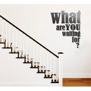 What are you waiting for? - napis dekoracyjny na ścianę 3d