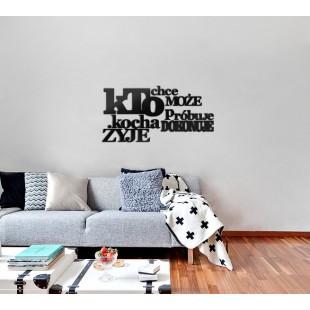 Kto chce... - napis dekoracyjny na ścianę 3d